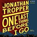 One Last Thing Before I Go (       UNABRIDGED) by Jonathan Tropper Narrated by John Shea