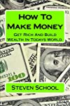 How To Make Money: Get Rich And Build Wealth In Todays World.
