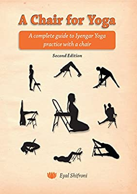 A Chair for Yoga: A complete guide to Iyengar Yoga practice with a chair (English Edition)