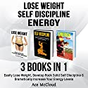 Lose Weight, Self Discipline, and Energy: 3 Books in 1 Audiobook by Ace McCloud Narrated by Joshua Mackey