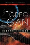 Incandescence (1597801291) by Egan, Greg