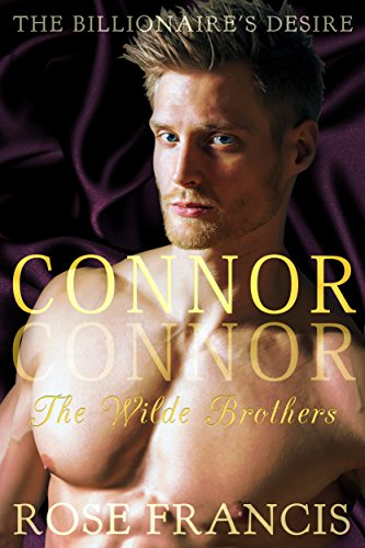 Rose Francis - Connor: The Wilde Brothers (The Billionaire's Desire Book 3)
