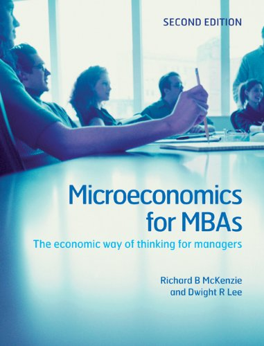 Microeconomics for MBAs: The Economic Way of Thinking for...