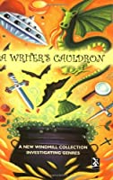 A Writer's Cauldron: A New Windmill Collection Investigating Genres (New Windmills Collections)