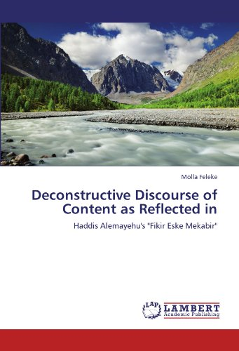 "Deconstructive Discourse of Content as Reflected in: Haddis Alemayehu's ""Fikir Eske Mekabir"""