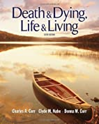 Death and Dying, Life and Living 6TH EDITION…