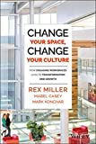 img - for Change Your Space, Change Your Culture: How Engaging Workspaces Lead to Transformation and Growth book / textbook / text book