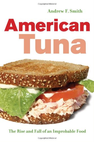American Tuna: The Rise And Fall Of An Improbable Food (California Studies In Food And Culture) front-981365