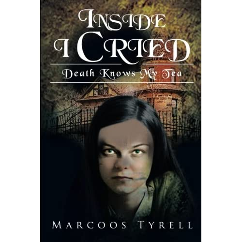 Inside I Cried: Death Knows My Tea Marcoos Tyrell