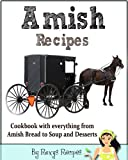 Amish Recipes. Cookbook with everything from Amish Bread to Soup and Desserts