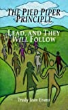 img - for The Pied Piper Principle: Lead, and They Will Follow by Trudy Jean Evans(June 15, 2003) Paperback book / textbook / text book
