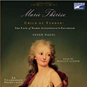Marie Therese, Child of Terror: The Fate of Marie Antoinette's Daughter | [Susan Nagel]