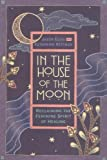 img - for In the House of the Moon: Reclaiming the Feminine Spirit Healing book / textbook / text book