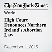High Court Denounces Northern Ireland's Abortion Law (       UNABRIDGED) by Douglas Dalby Narrated by Keith Sellon-Wright