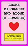 img - for BROKE, DISGRACED AND ALONE (A ROMANCE) book / textbook / text book
