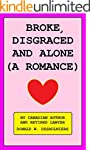 BROKE, DISGRACED AND ALONE (A ROMANCE...