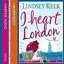 I Heart London Audiobook by Lindsey Kelk Narrated by Cassandra Harwood