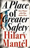 Hilary Mantel A Place of Greater Safety by Mantel, Hilary Re-issue Edition (2010)