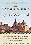 img - for The Ornament of the World: How Muslims, Jews and Christians Created a Culture of Tolerance in Medieval Spain book / textbook / text book