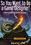 So You Want to Be a Game Designer!: A...