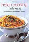 Indian Cooking Made Easy: Simple Authentic Indian Meals in Minutes [Indian Cookbook, Over 60 Recipes] (Learn to Cook Series)