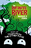 Michael R. Jones The Infinite River: Tales from the Other Place