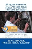 img - for How to Maximize the Value of Your Home or Property - Special Edition: Featuring an Engaging Interview with Bill Lutz from Generation 3 Electric book / textbook / text book