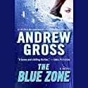 The Blue Zone (       UNABRIDGED) by Andrew Gross Narrated by Ilyana Kadushin