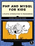 PHP and MySQL for Kids: A Playful Introduction to Programming