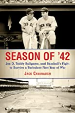 Season of &#39;42: Joe D., Teddy Ballgame, and Baseball&#39;s Fight to Survive a Turbulent First Year of War