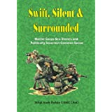 Swift, Silent and Surrounded (Marine Corps Sea Stories and Politically Incorrect Common Sense Book 1) ~ Andrew Bufalo