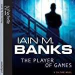 The Player of Games: Culture Series, Book 2 (       UNABRIDGED) by Iain M. Banks Narrated by Peter Kenny