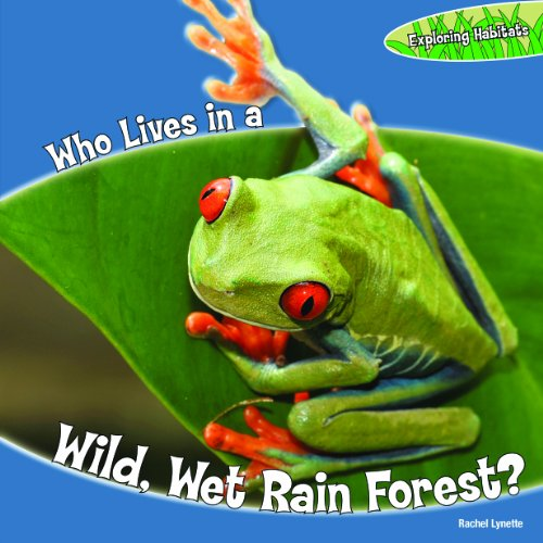 Who Lives in a Wild, Wet Rain Forest? (Exploring Habitats)