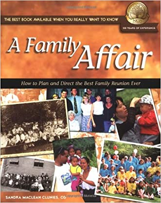 A Family Affair: How to Plan and Direct the Best Family Reunion Ever (National Genealogical Society Guides) written by Sandra MacLean Clunies
