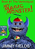 My Magic Monster (The Ventriloquist & Bully): Book #1 The Ventriloquist & Bully