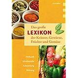 """Das gro�e Lexikon der Kr�uter, Gew�rze, Fr�chte und Gem�sevon """"Lothar Bendel"""""""