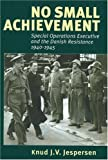img - for No Small Achievement: Special Operations Executive and the Danish Resistance 1940-1945 book / textbook / text book
