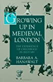 Growing Up in Medieval London: The Experience of Childhood in History (0195093844) by Hanawalt, Barbara A.