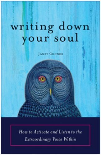 Writing Down Your Soul How to Activate and Listen to the Extraordinary Voice Within