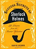Success secrets of Sherlock Holmes : life lessons from the master detective