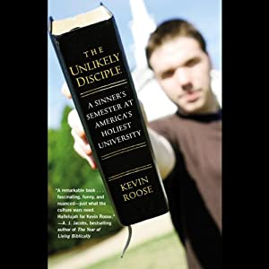 The Unlikely Disciple: A Sinner's Semester at America's Holiest University | [Kevin Roose]