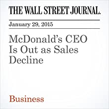 McDonald's CEO Is Out as Sales Decline (       UNABRIDGED) by Jason Dean, Ilan Brat, Annie Gasparro Narrated by Ken Borgers
