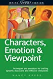 Characters, Emotion & Viewpoint: Techniques and Exercises for Crafting Dynamic Characters and Effective Viewpoints (Write Great Fiction)