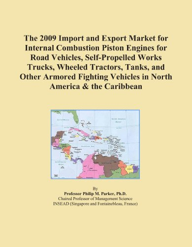 The 2009 Import and Export Market for Internal Combustion Piston Engines for Road Vehicles, Self-Propelled Works Trucks, Wheeled Tractors, Tanks, and ... Vehicles in North America & the Caribbean