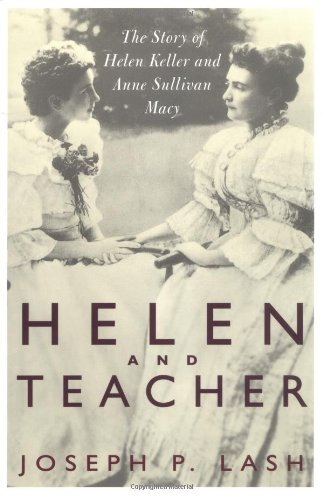 Helen And Teacher: The Story Of Helen Keller And Anne Sullivan Macy (Radcliffe Biography Series)