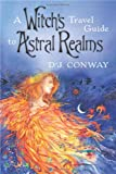 A Witch's Travel Guide to Astral Realms (073871545X) by Conway, D.J.