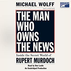 The Man Who Owns the News: Inside the Secret World of Rupert Murdoch | [Michael Wolff]