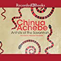 Anthills of the Savannah Audiobook by Chinua Achebe Narrated by Peter Jay Fernandez