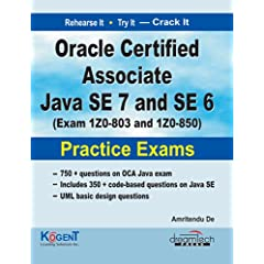 Oracle Certified Associate Java SE-7 and SE-6: Exam IZ0-803 and IZ0-850 Practice Exams