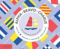 Alpha, Bravo, Charlie: The Complete Book of Nautical Codes